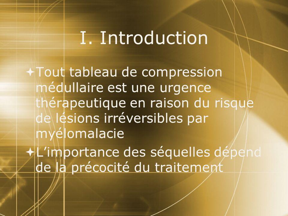 I. Introduction Tout tableau de compression médullaire est une urgence thérapeutique en raison du risque de lésions irréversibles par myélomalacie.