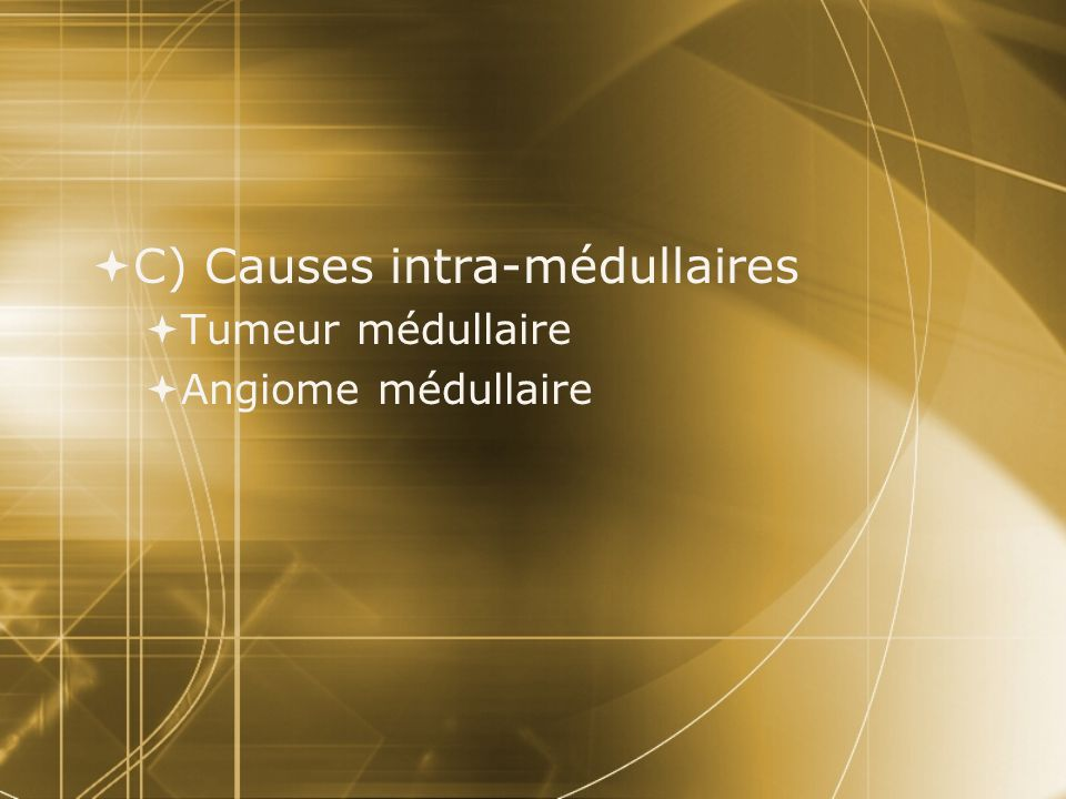 C) Causes intra-médullaires