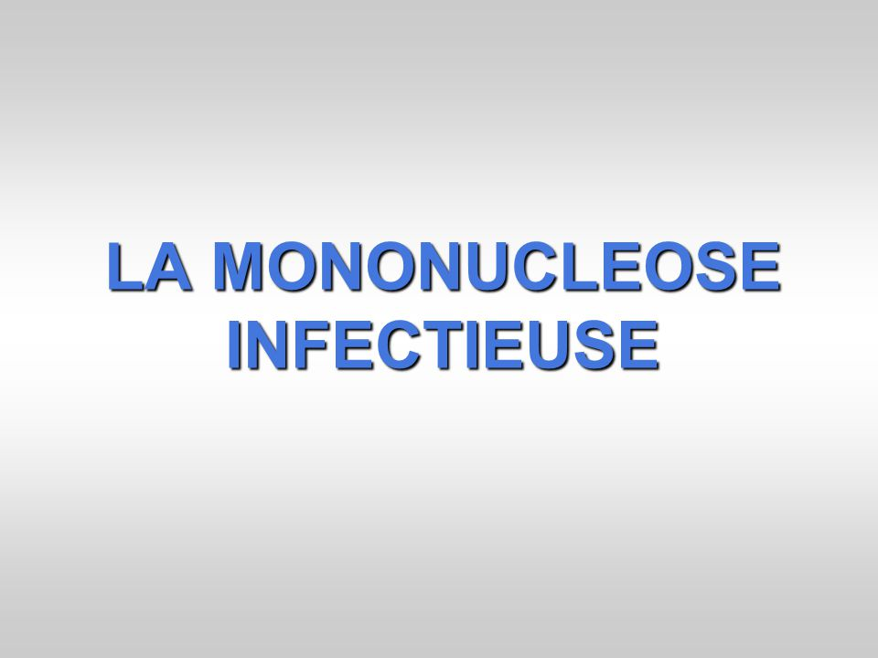 LA MONONUCLEOSE INFECTIEUSE