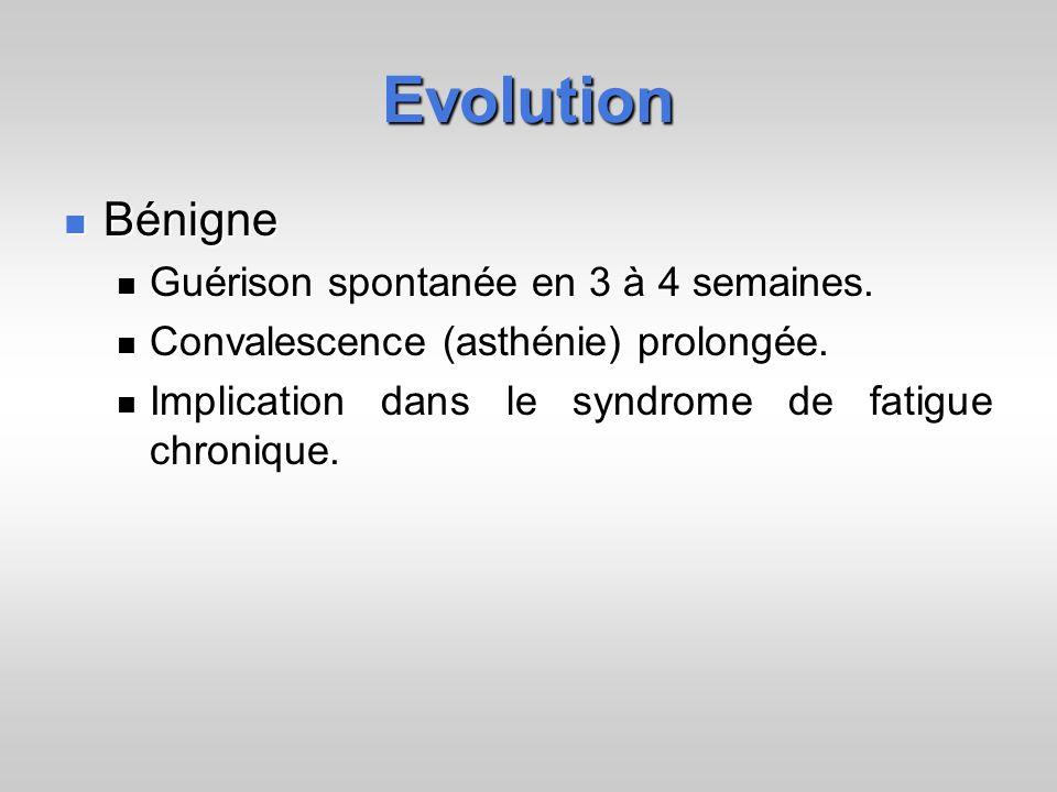 Evolution Bénigne Guérison spontanée en 3 à 4 semaines.