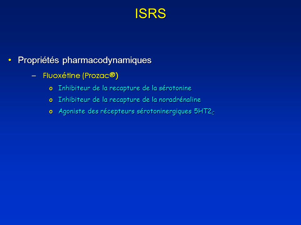 ISRS Propriétés pharmacodynamiques Fluoxétine (Prozac®)