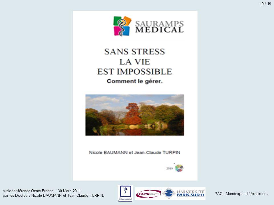 19 / 19 Visioconférence Orsay France – 30 Mars 2011. par les Docteurs Nicole BAUMANN et Jean-Claude TURPIN.