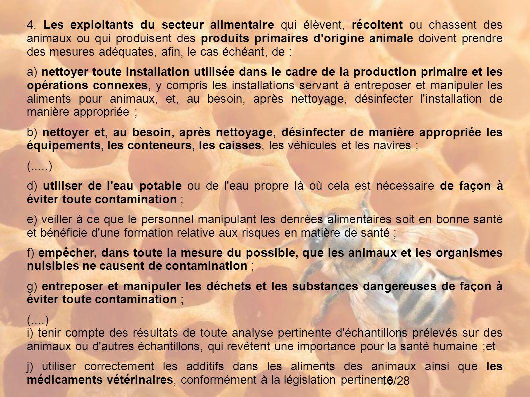 4. Les exploitants du secteur alimentaire qui élèvent, récoltent ou chassent des animaux ou qui produisent des produits primaires d origine animale doivent prendre des mesures adéquates, afin, le cas échéant, de :
