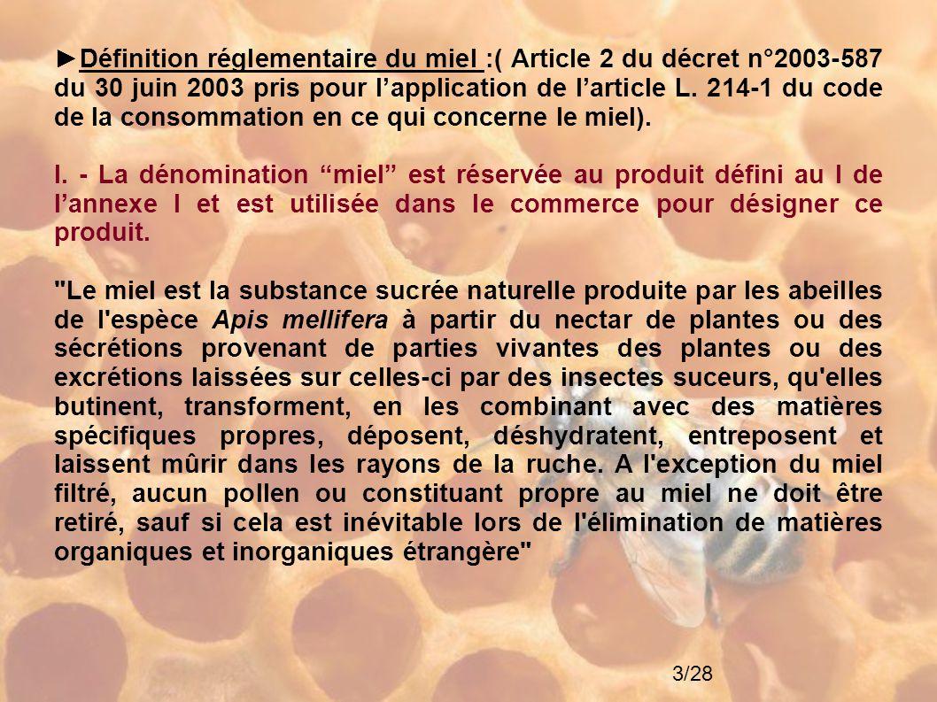 ►Définition réglementaire du miel :( Article 2 du décret n°2003-587 du 30 juin 2003 pris pour l'application de l'article L. 214-1 du code de la consommation en ce qui concerne le miel).