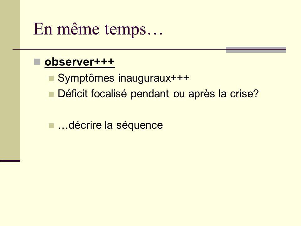En même temps… observer+++ Symptômes inauguraux+++