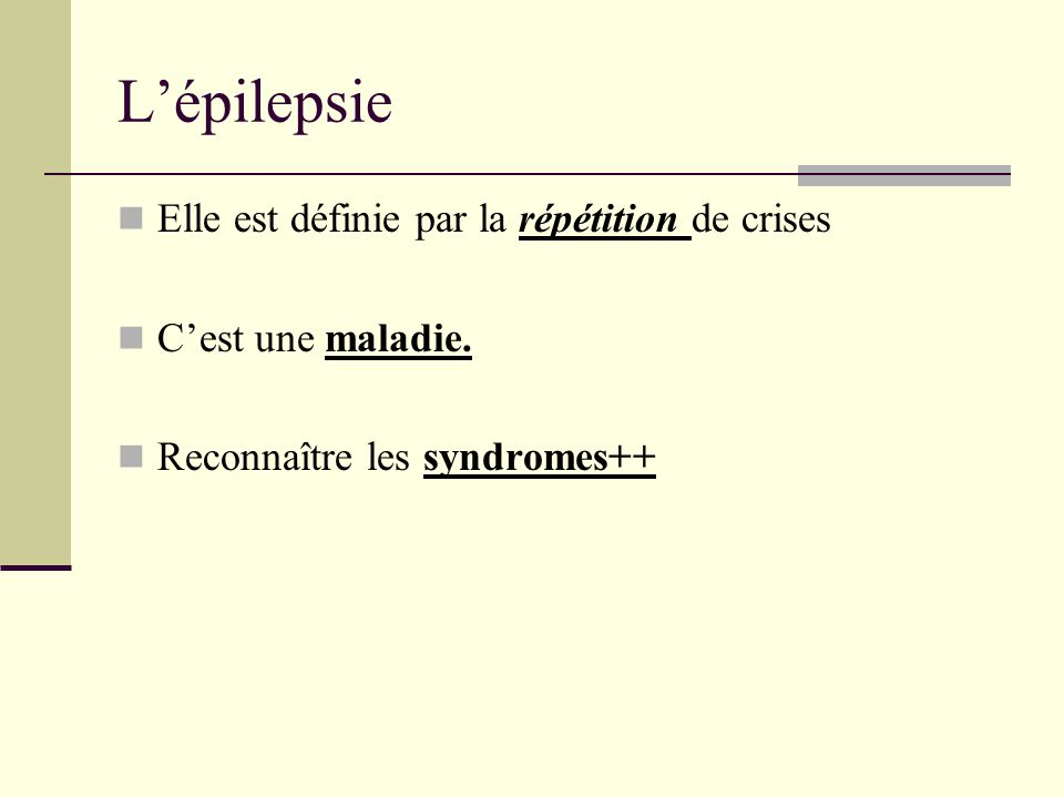 L'épilepsie Elle est définie par la répétition de crises