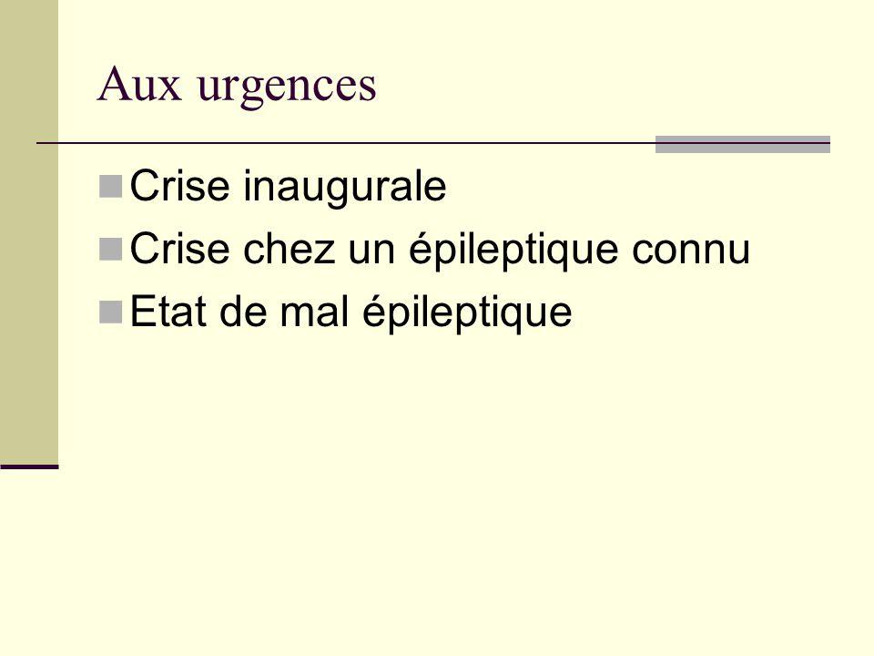 Aux urgences Crise inaugurale Crise chez un épileptique connu