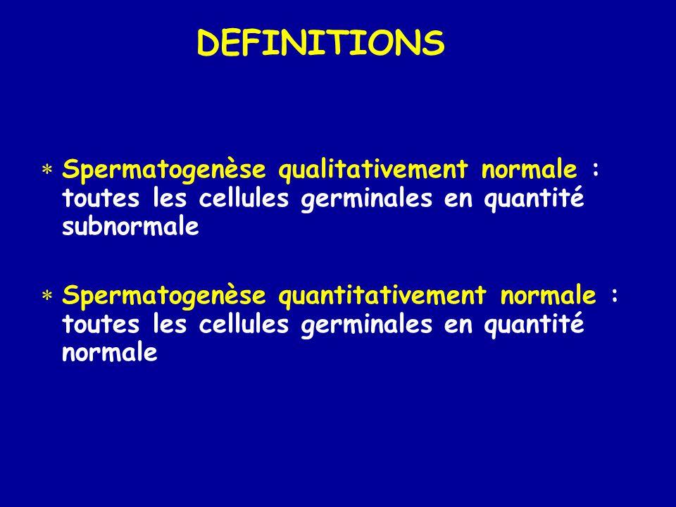 DEFINITIONS Spermatogenèse qualitativement normale : toutes les cellules germinales en quantité subnormale.