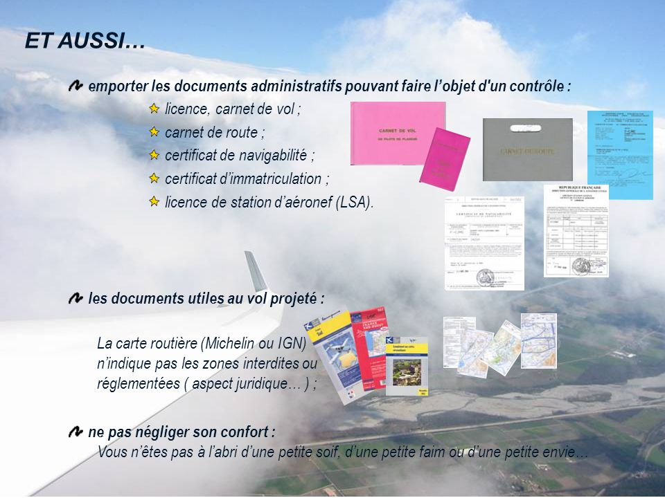 ET AUSSI… emporter les documents administratifs pouvant faire l'objet d un contrôle : licence, carnet de vol ;