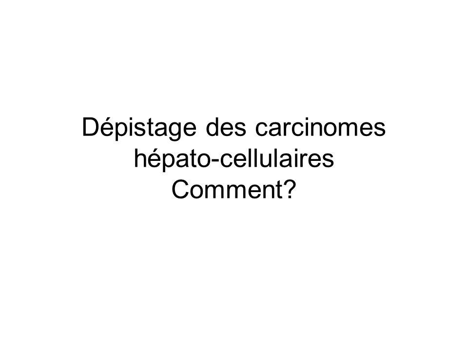 Dépistage des carcinomes hépato-cellulaires Comment