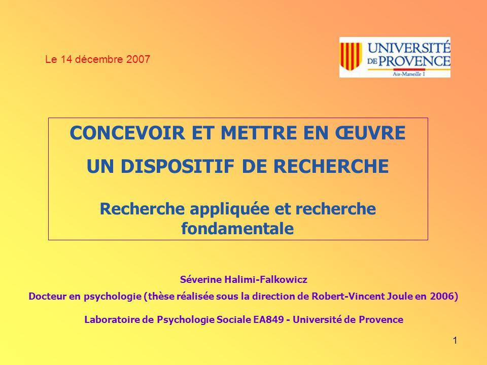 Le 14 décembre 2007 CONCEVOIR ET METTRE EN ŒUVRE UN DISPOSITIF DE RECHERCHE Recherche appliquée et recherche fondamentale.