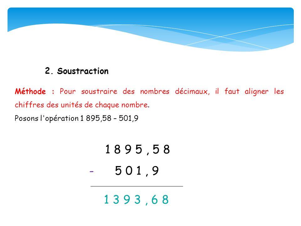 2. Soustraction Méthode : Pour soustraire des nombres décimaux, il faut aligner les chiffres des unités de chaque nombre.