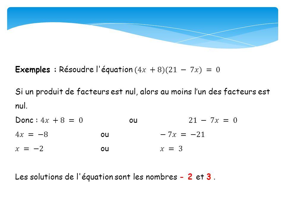 Exemples : Résoudre l équation (4𝑥 +8)(21 − 7𝑥) = 0
