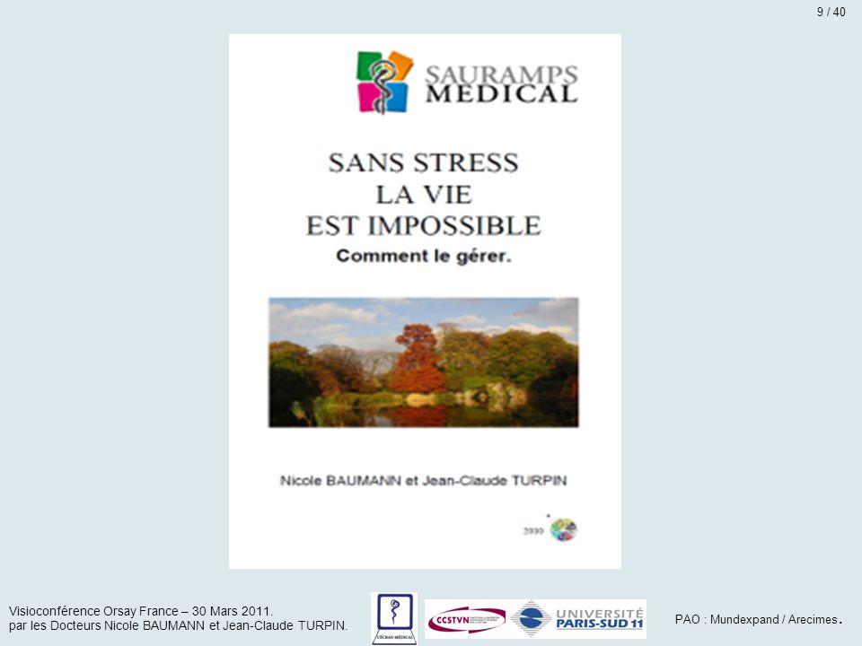 9 / 40 Visioconférence Orsay France – 30 Mars 2011. par les Docteurs Nicole BAUMANN et Jean-Claude TURPIN.