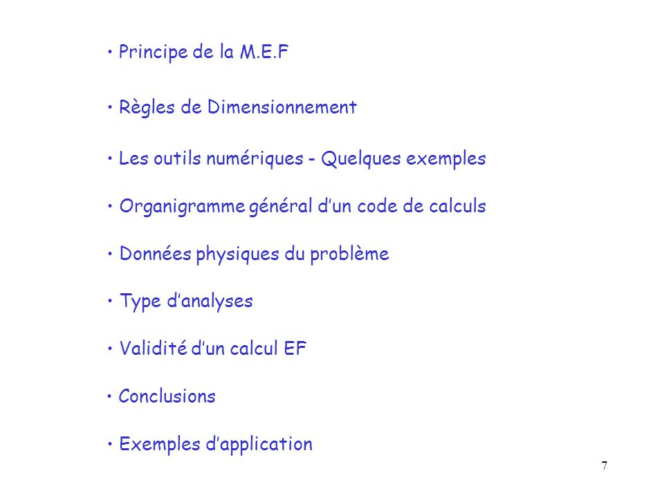 Principe de la M.E.F Règles de Dimensionnement. Les outils numériques - Quelques exemples. Organigramme général d'un code de calculs.