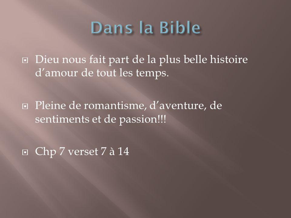 Dans la Bible Dieu nous fait part de la plus belle histoire d'amour de tout les temps.