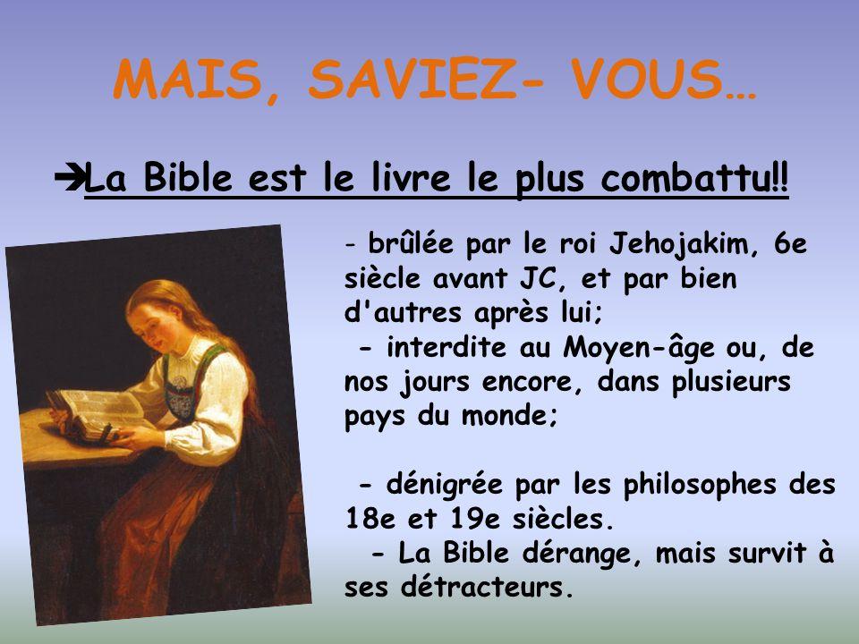 MAIS, SAVIEZ- VOUS… La Bible est le livre le plus combattu!!