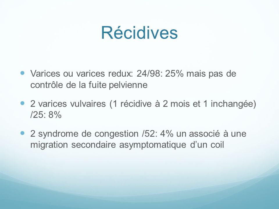 Récidives Varices ou varices redux: 24/98: 25% mais pas de contrôle de la fuite pelvienne.