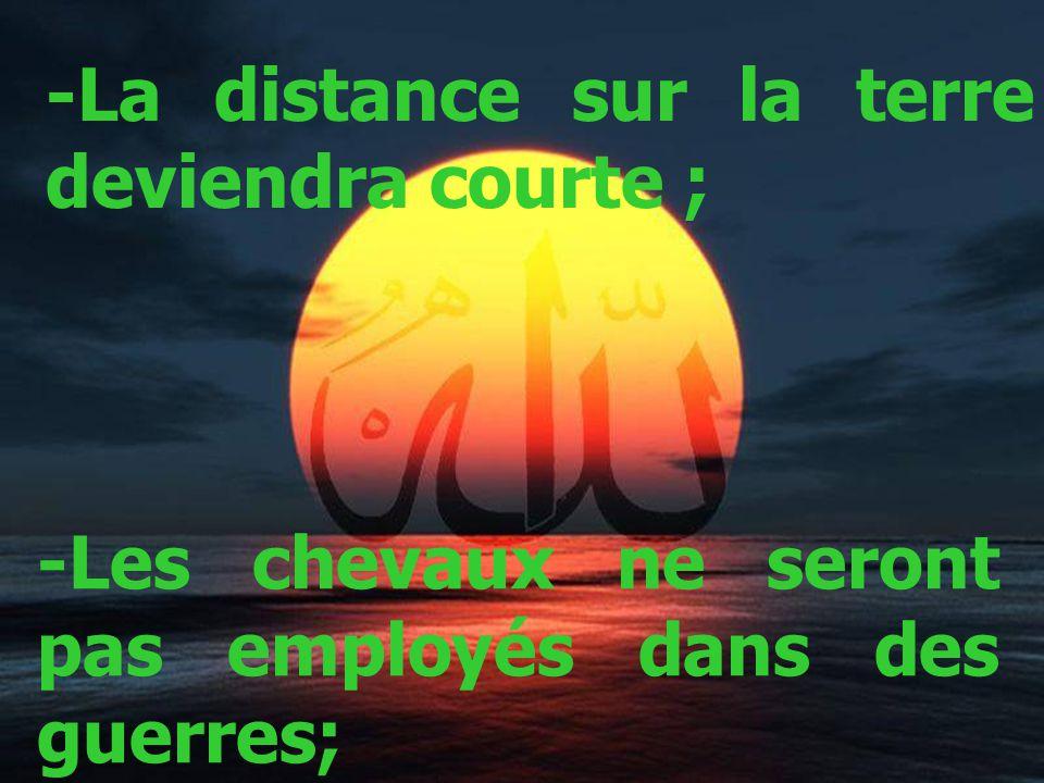 -La distance sur la terre deviendra courte ;