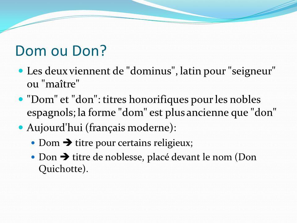 Dom ou Don Les deux viennent de dominus , latin pour seigneur ou maître