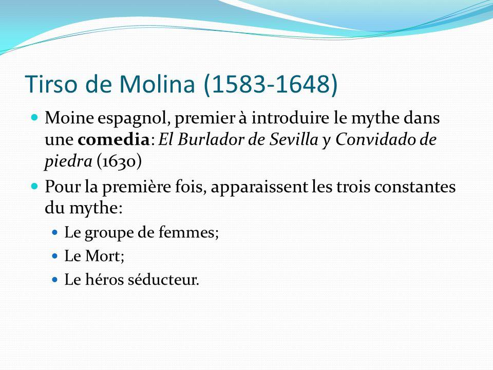 Tirso de Molina (1583-1648) Moine espagnol, premier à introduire le mythe dans une comedia: El Burlador de Sevilla y Convidado de piedra (1630)