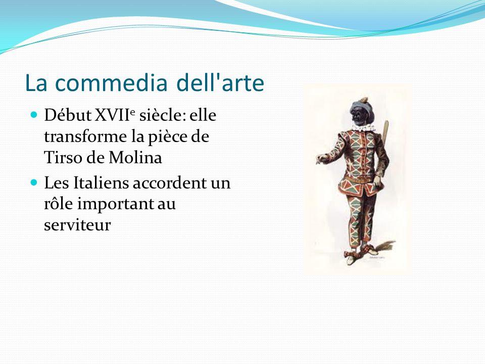 La commedia dell arte Début XVIIe siècle: elle transforme la pièce de Tirso de Molina.