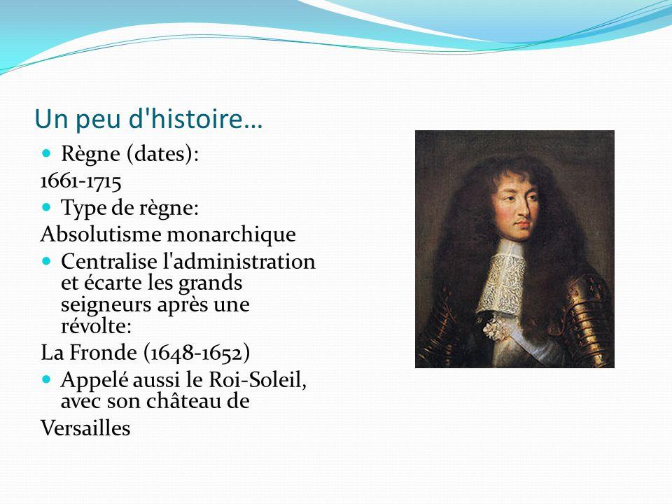 Un peu d histoire… Règne (dates): 1661-1715 Type de règne: