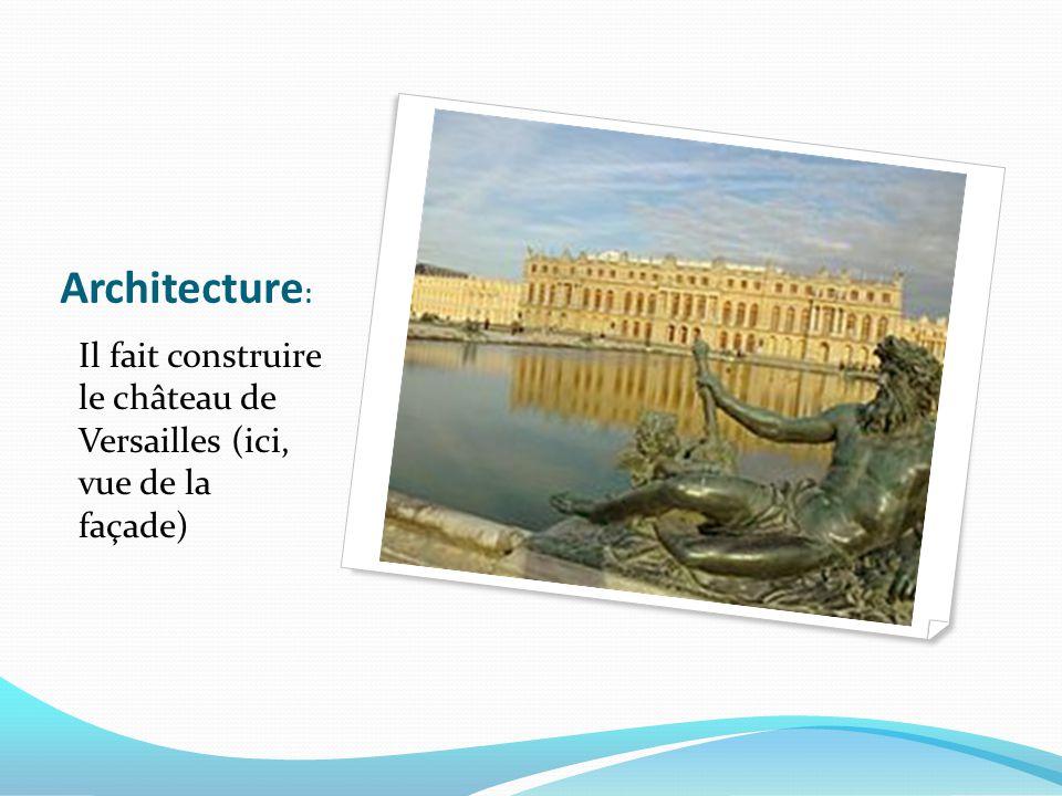 Architecture: Il fait construire le château de Versailles (ici, vue de la façade)
