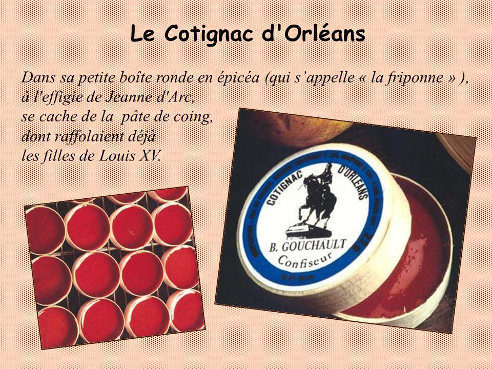 Le Cotignac d Orléans Dans sa petite boîte ronde en épicéa (qui s'appelle « la friponne » ), à l effigie de Jeanne d Arc,