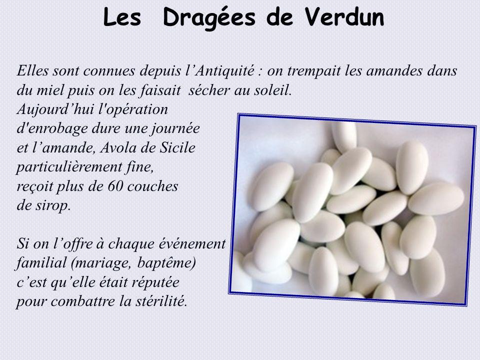 Les Dragées de Verdun Elles sont connues depuis l'Antiquité : on trempait les amandes dans du miel puis on les faisait sécher au soleil.