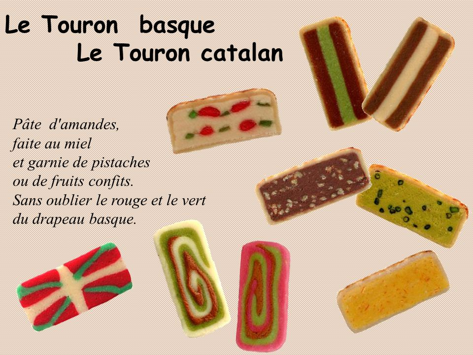 Le Touron basque Le Touron catalan Pâte d amandes, faite au miel