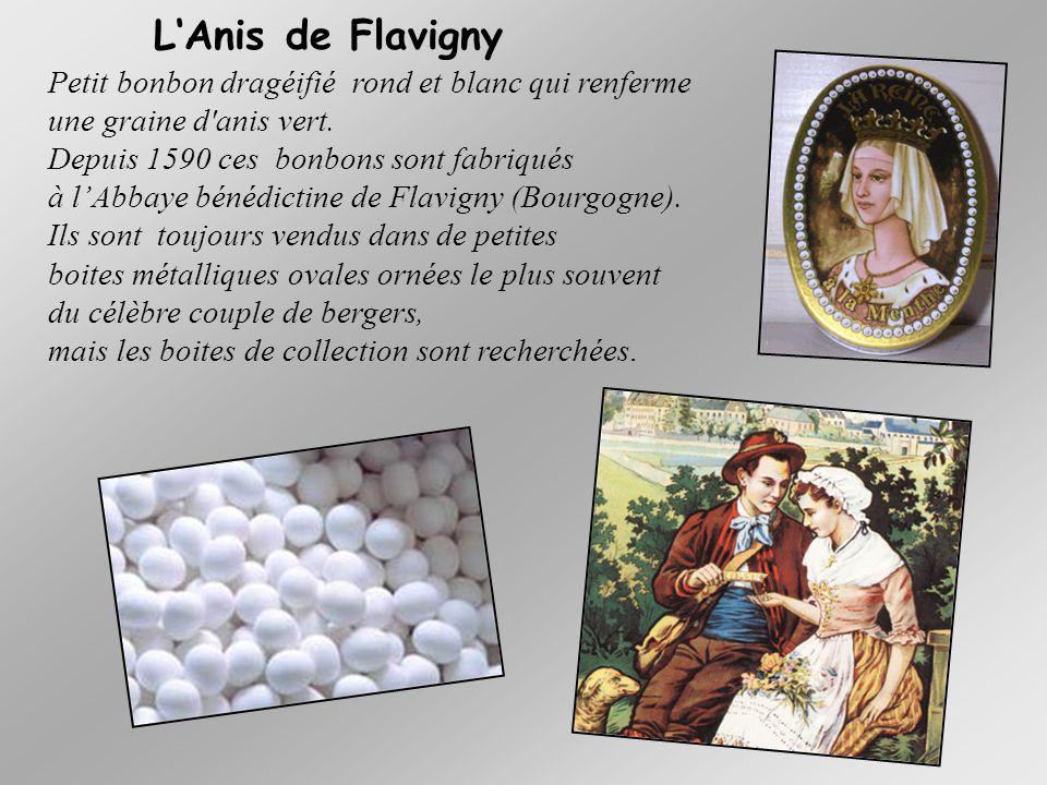 L'Anis de Flavigny Petit bonbon dragéifié rond et blanc qui renferme une graine d anis vert. Depuis 1590 ces bonbons sont fabriqués.