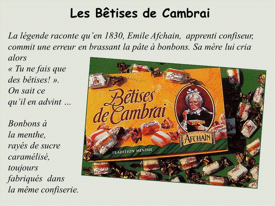 Les Bêtises de Cambrai La légende raconte qu'en 1830, Emile Afchain, apprenti confiseur,