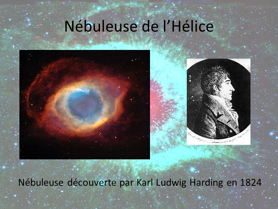 Nébuleuse de l'Hélice Nébuleuse découverte par Karl Ludwig Harding en 1824