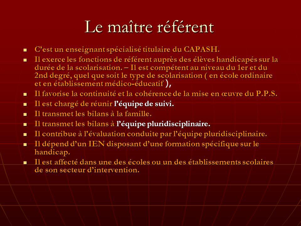 Le maître référent C'est un enseignant spécialisé titulaire du CAPASH.