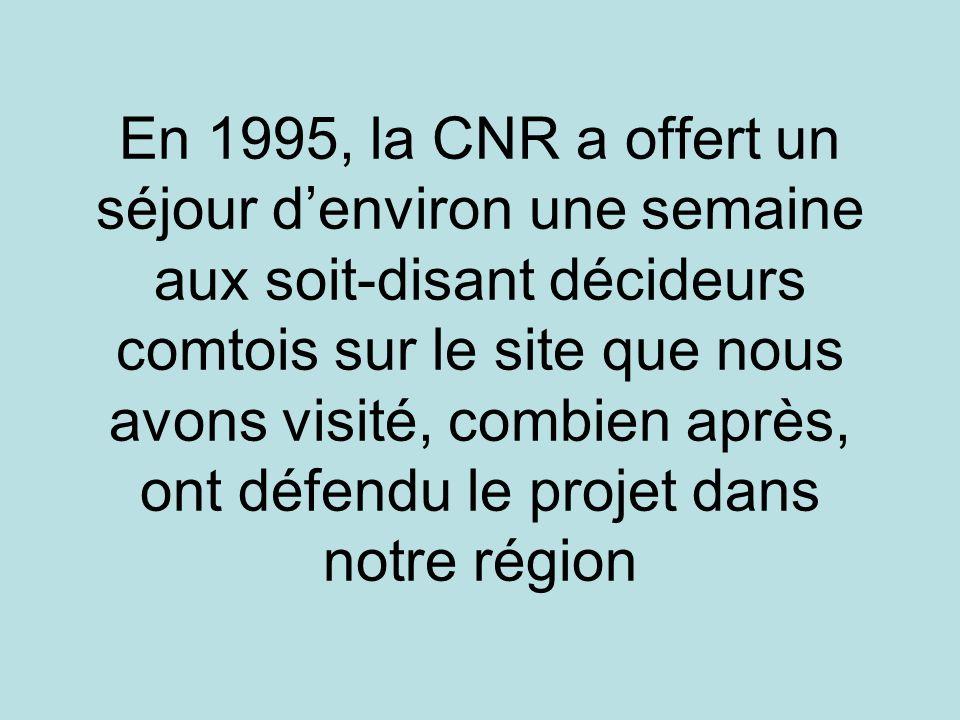 En 1995, la CNR a offert un séjour d'environ une semaine aux soit-disant décideurs comtois sur le site que nous avons visité, combien après, ont défendu le projet dans notre région