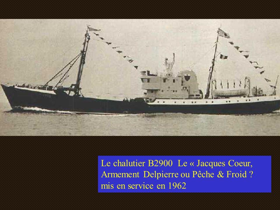 Le chalutier B2900 Le « Jacques Coeur, Armement Delpierre ou Pêche & Froid