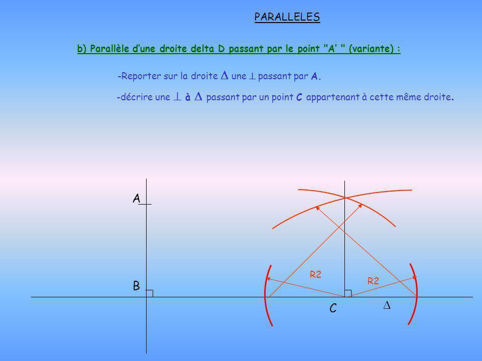 PARALLELES b) Parallèle d'une droite delta D passant par le point A' (variante) : Reporter sur la droite D une  passant par A.