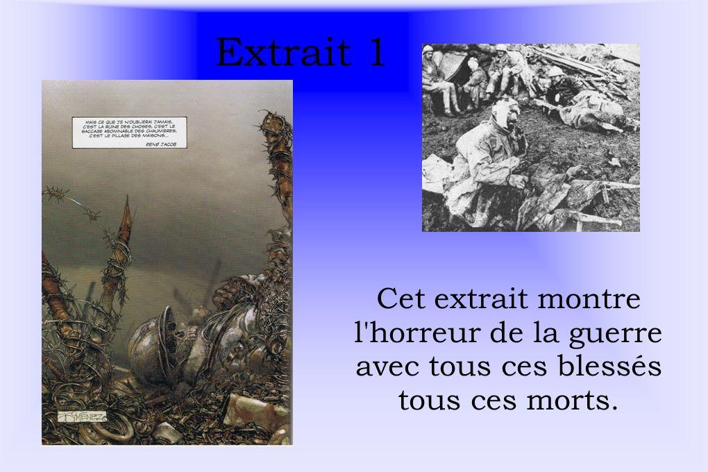 Extrait 1 Cet extrait montre l horreur de la guerre avec tous ces blessés tous ces morts.