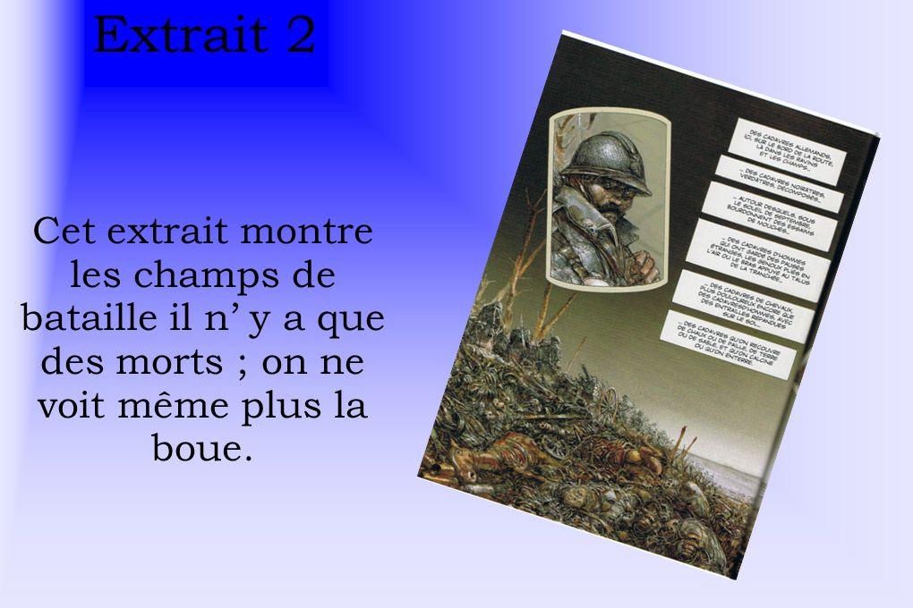 Extrait 2 Cet extrait montre les champs de bataille il n' y a que des morts ; on ne voit même plus la boue.