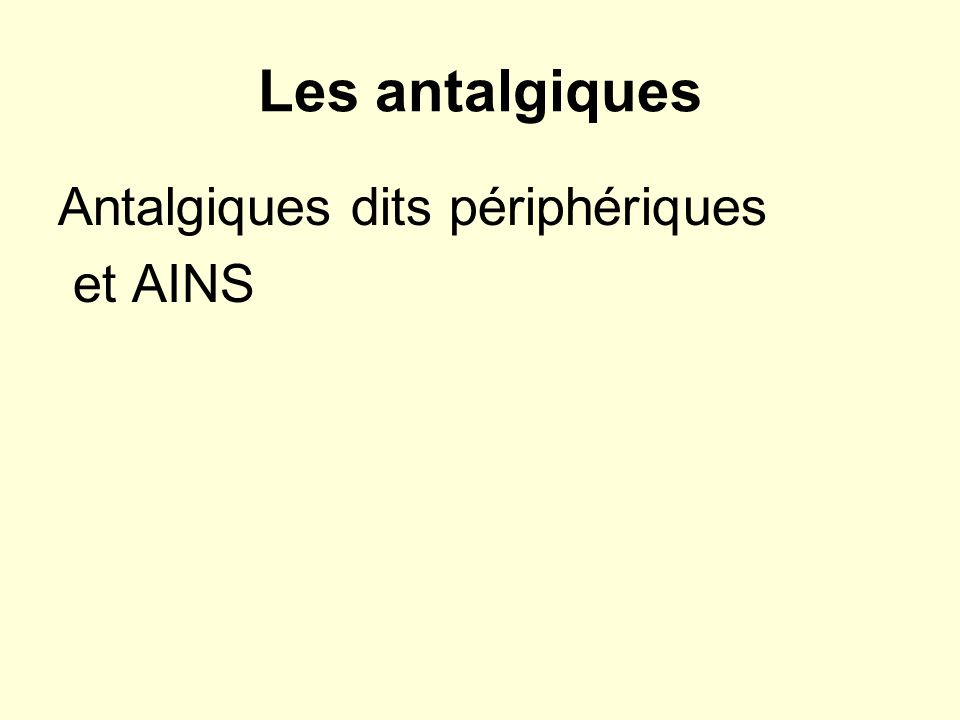 Les antalgiques Antalgiques dits périphériques et AINS