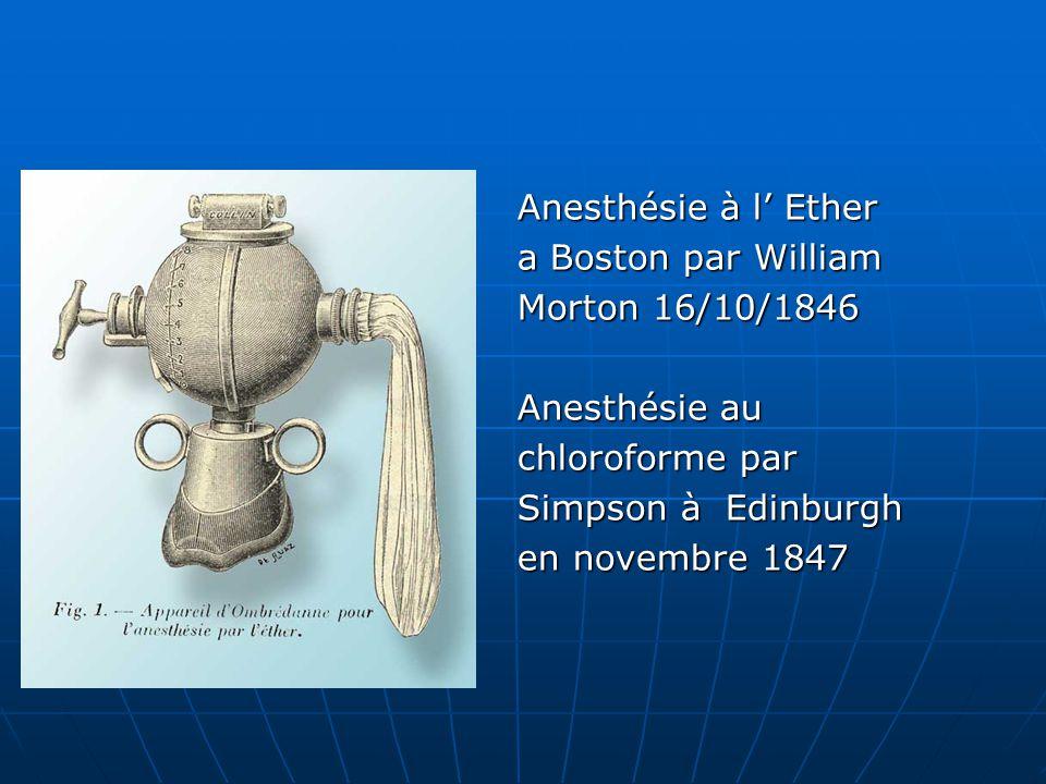 Anesthésie à l' Ether a Boston par William. Morton 16/10/1846. Anesthésie au. chloroforme par. Simpson à Edinburgh.