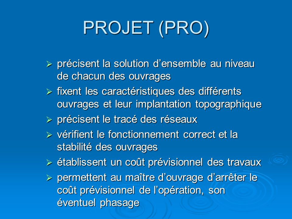 PROJET (PRO) précisent la solution d'ensemble au niveau de chacun des ouvrages.