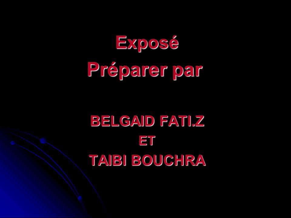 Exposé Préparer par BELGAID FATI.Z ET TAIBI BOUCHRA