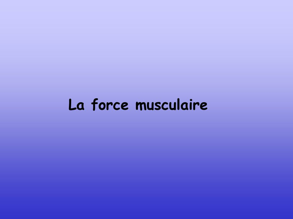 La force musculaire