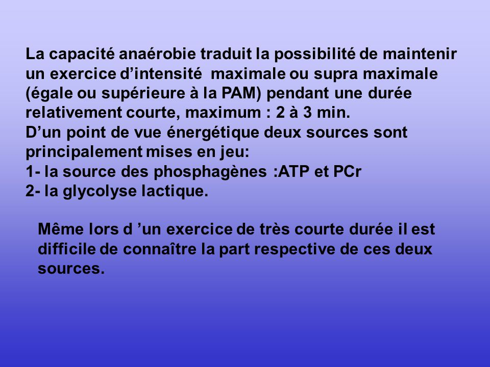 La capacité anaérobie traduit la possibilité de maintenir