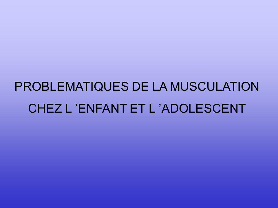 PROBLEMATIQUES DE LA MUSCULATION CHEZ L 'ENFANT ET L 'ADOLESCENT