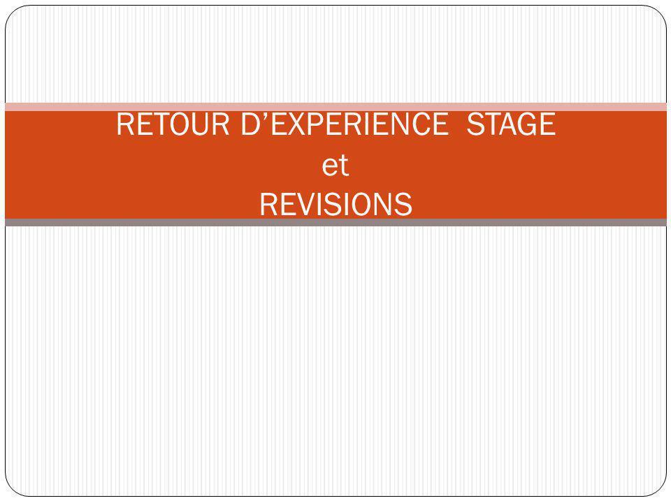 RETOUR D'EXPERIENCE STAGE et REVISIONS