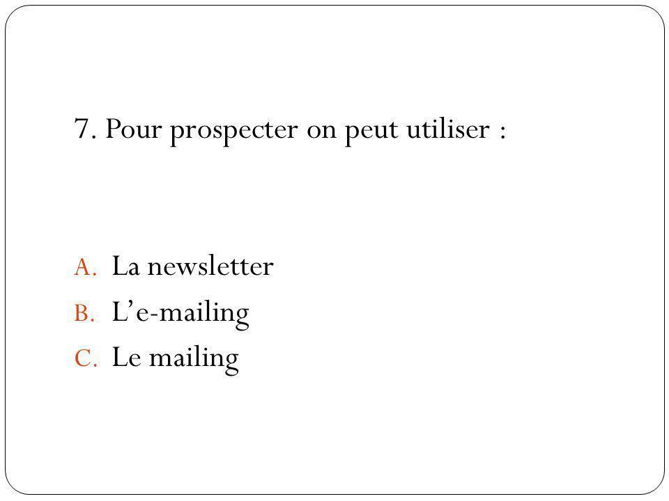 7. Pour prospecter on peut utiliser :