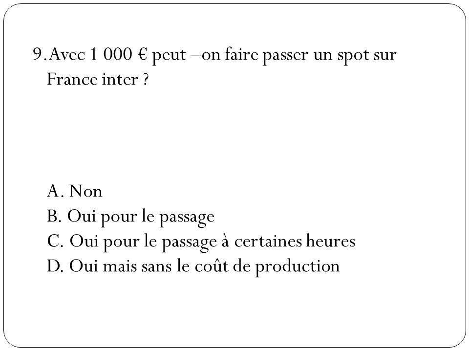 9. Avec 1 000 € peut –on faire passer un spot sur France inter. A